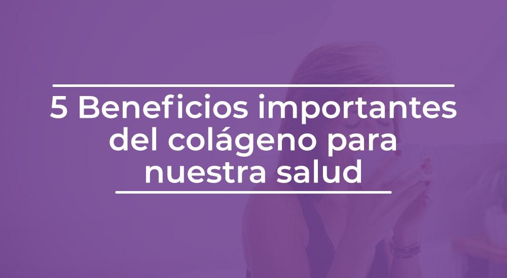 5 Beneficios importantes del colágeno para nuestra salud