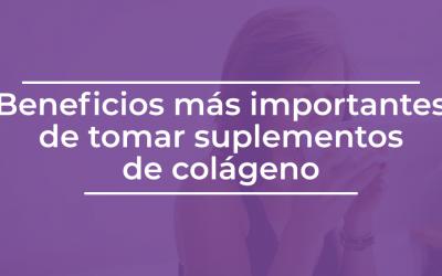 Beneficios más importantes de tomar suplementos de colágeno